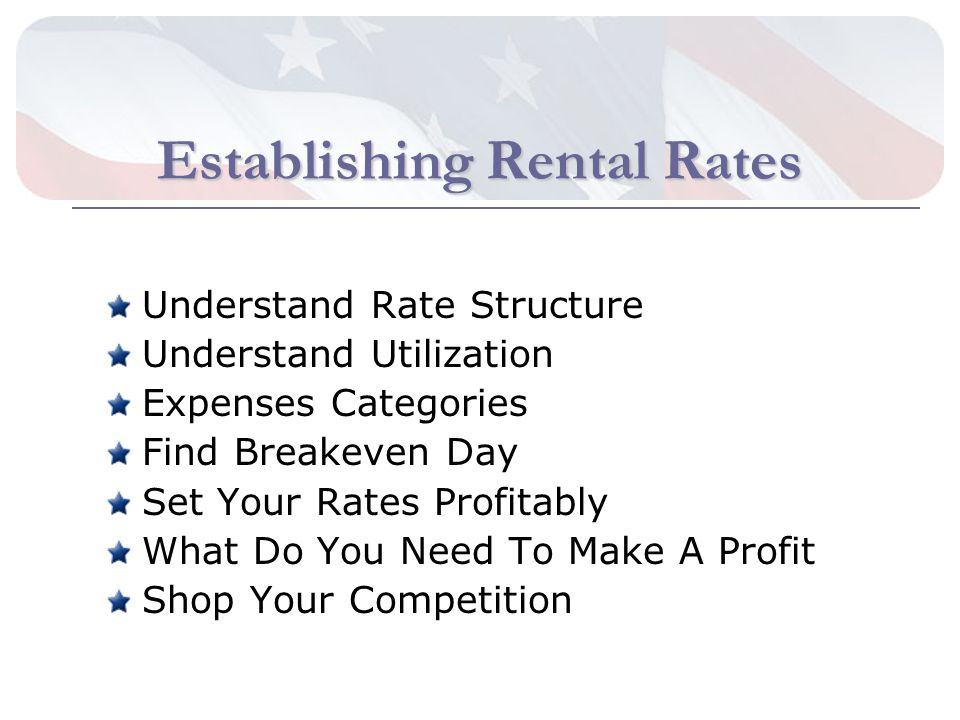 Establishing Rental Rates Understand Rate Structure Understand Utilization Expenses Categories Find Breakeven Day Set Your Rates Profitably What Do You Need To Make A Profit Shop Your Competition