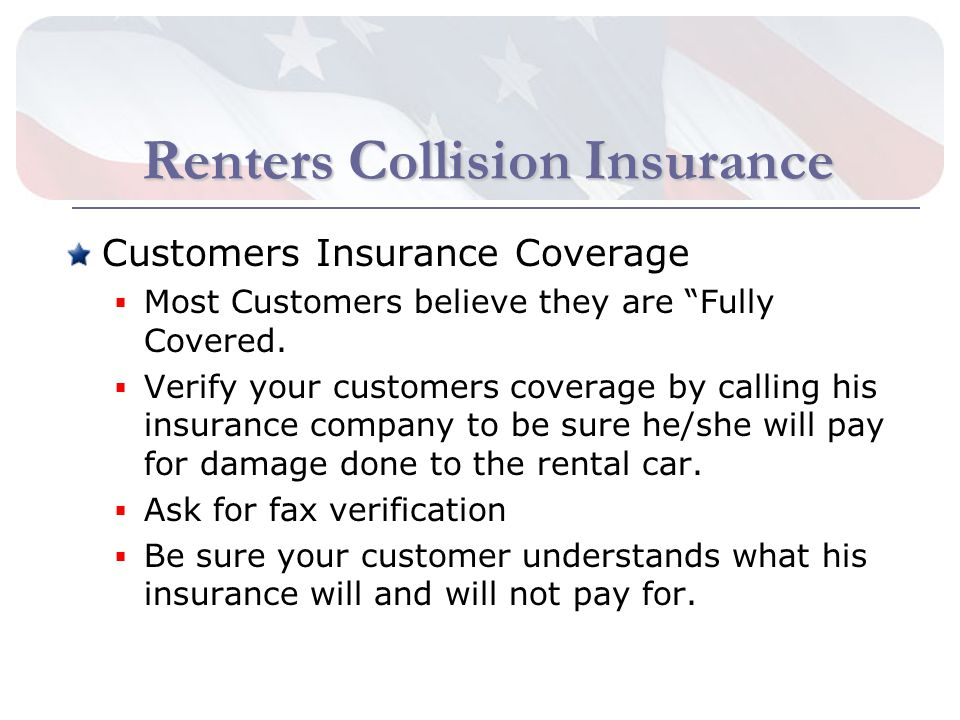 Renters Collision Insurance Customers Insurance Coverage Most Customers believe they are Fully Covered.