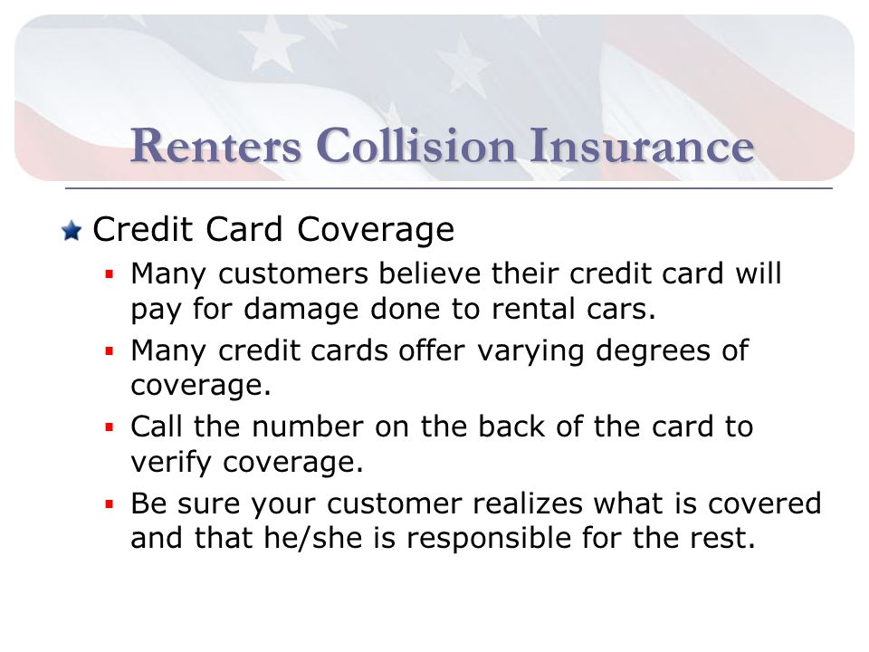 Renters Collision Insurance Credit Card Coverage Many customers believe their credit card will pay for damage done to rental cars.