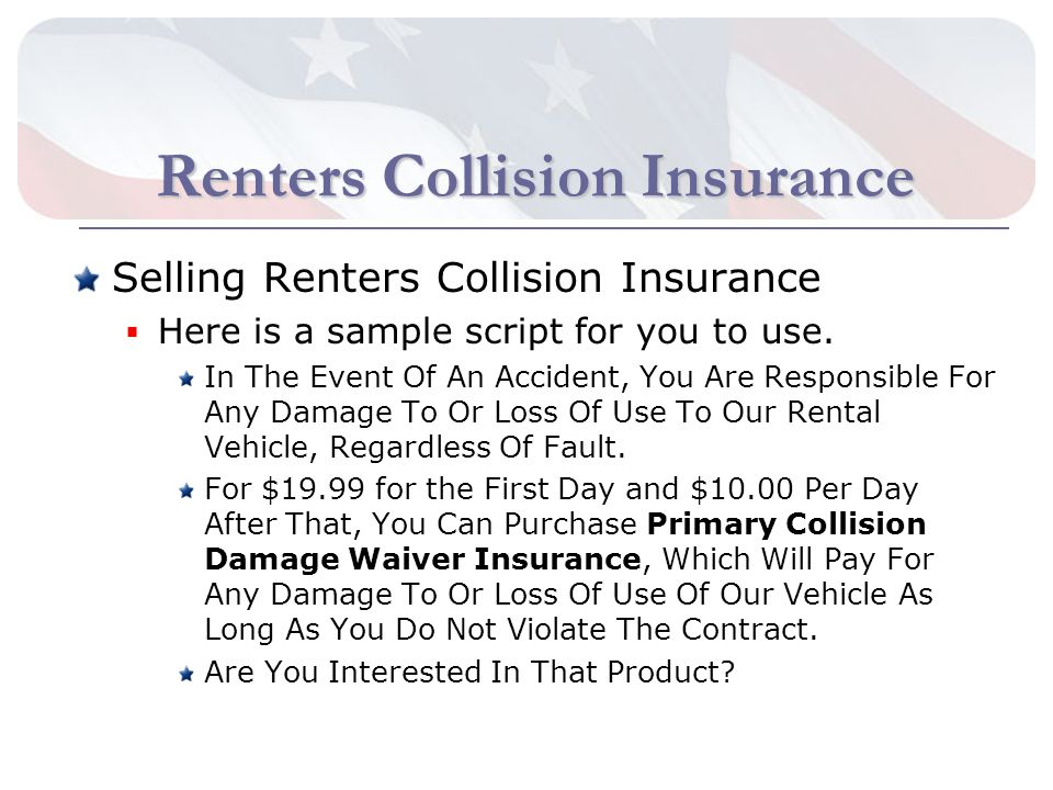 Renters Collision Insurance Selling Renters Collision Insurance Here is a sample script for you to use.