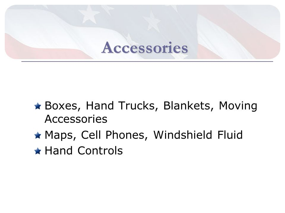 Accessories Boxes, Hand Trucks, Blankets, Moving Accessories Maps, Cell Phones, Windshield Fluid Hand Controls