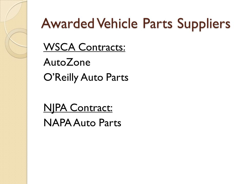 Awarded Vehicle Parts Suppliers WSCA Contracts: AutoZone OReilly Auto Parts NJPA Contract: NAPA Auto Parts