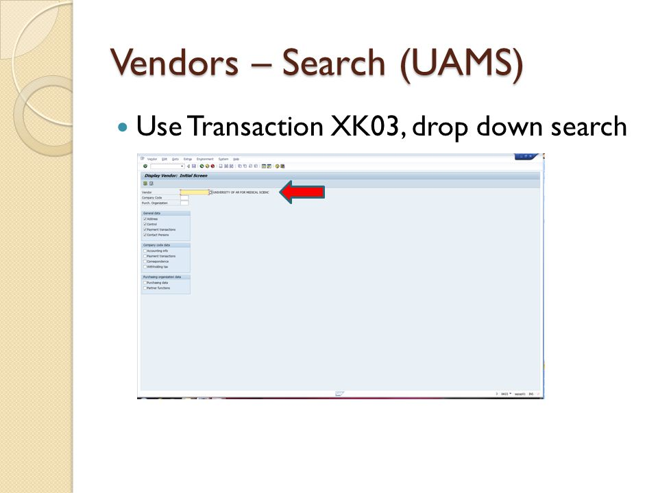 Vendors – Search (UAMS) Use Transaction XK03, drop down search