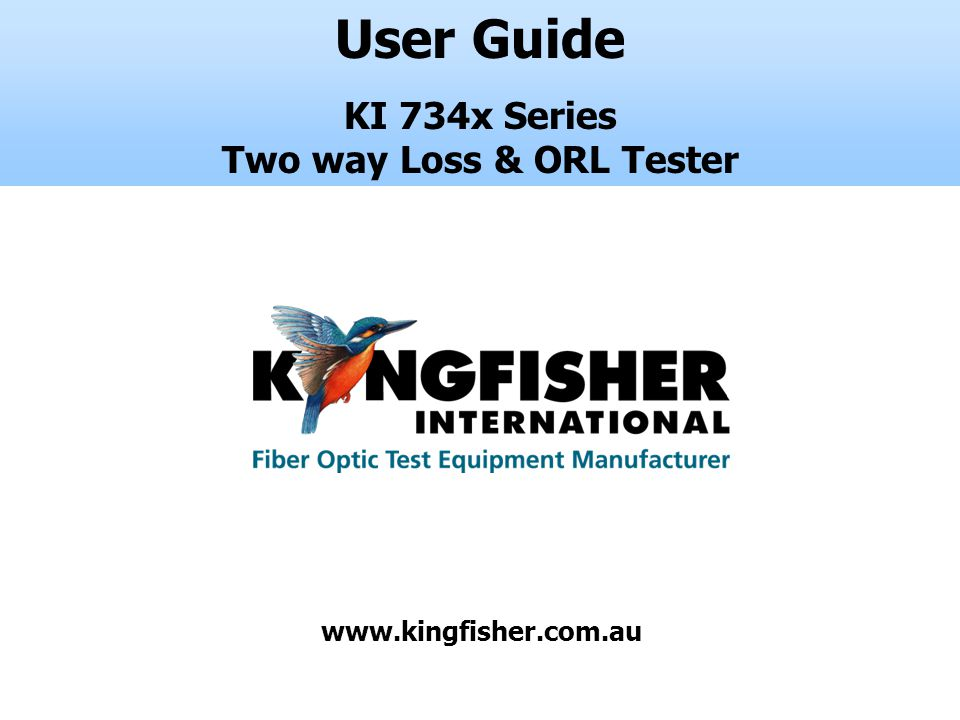User Guide KI 734x Series Two way Loss & ORL Tester www.kingfisher.com.au
