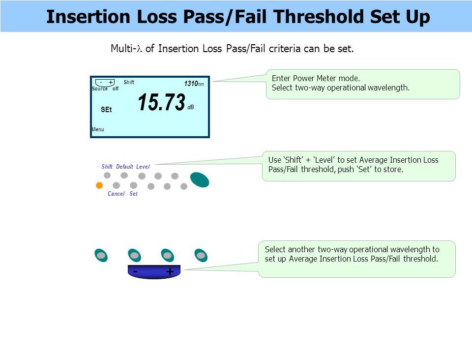 Insertion Loss Pass/Fail Threshold Set Up Multi- of Insertion Loss Pass/Fail criteria can be set.