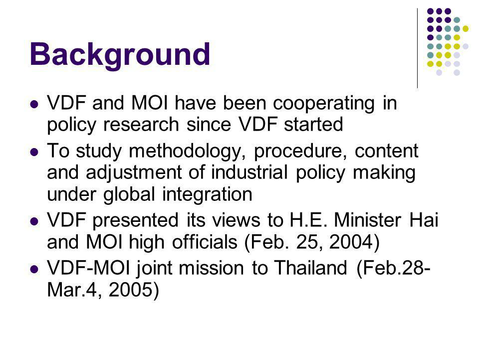 Background VDF and MOI have been cooperating in policy research since VDF started To study methodology, procedure, content and adjustment of industria