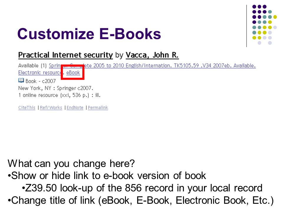 Customize E-Books What can you change here? Show or hide link to e-book version of book Z39.50 look-up of the 856 record in your local record Change t