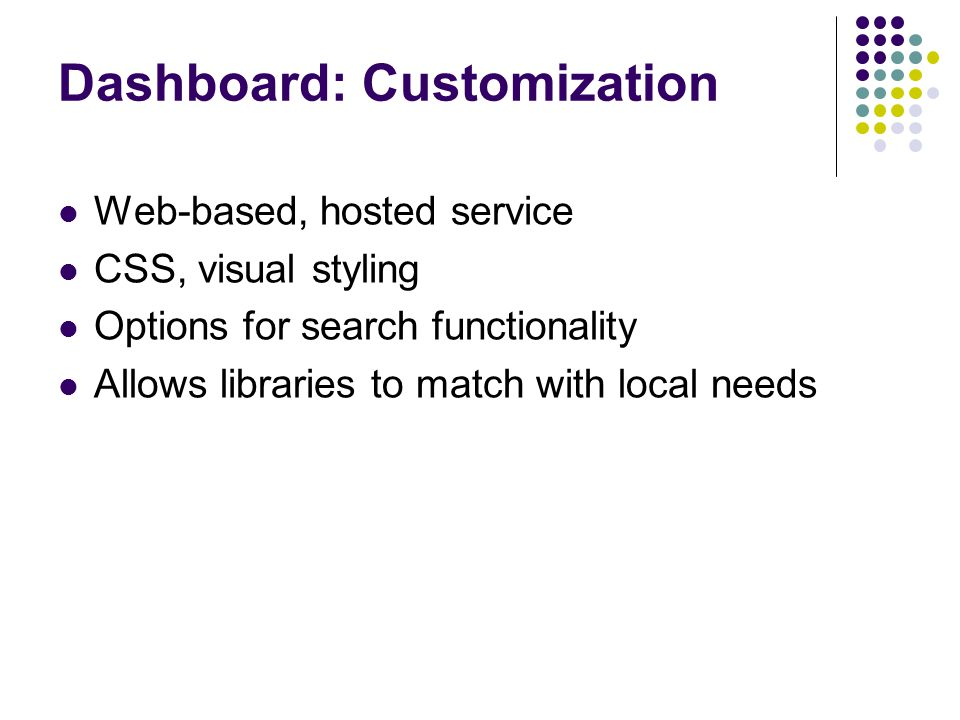 Dashboard: Customization Web-based, hosted service CSS, visual styling Options for search functionality Allows libraries to match with local needs