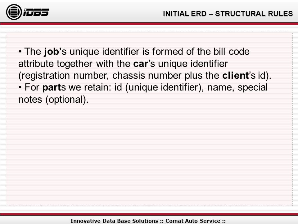 INITIAL ERD – STRUCTURAL RULES Innovative Data Base Solutions :: Comat Auto Service :: The jobs unique identifier is formed of the bill code attribute