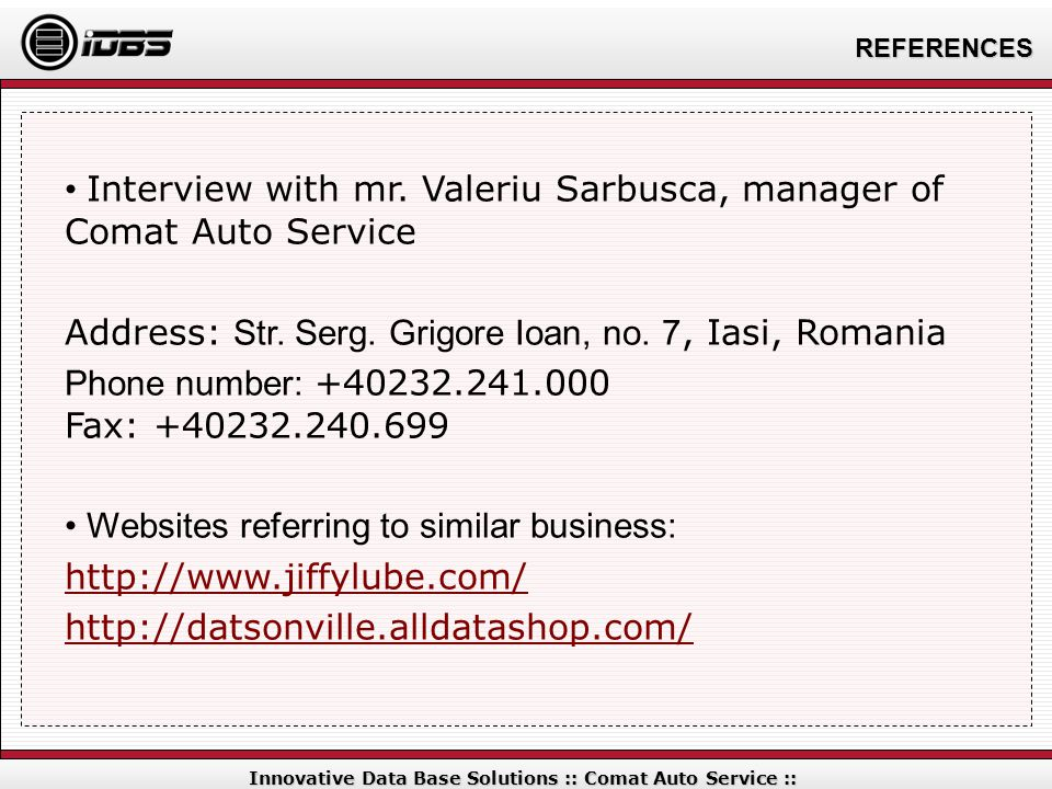 REFERENCES Innovative Data Base Solutions :: Comat Auto Service :: Interview with mr. Valeriu Sarbusca, manager of Comat Auto Service Address: Str. Se