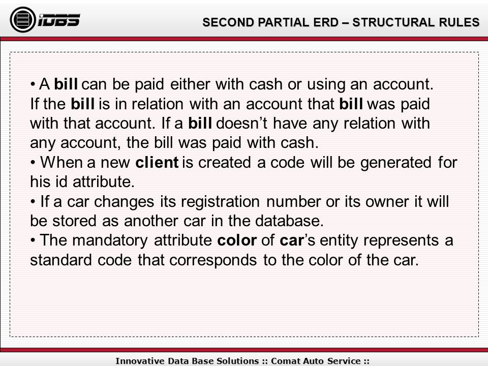 SECOND PARTIAL ERD – STRUCTURAL RULES Innovative Data Base Solutions :: Comat Auto Service :: A bill can be paid either with cash or using an account.