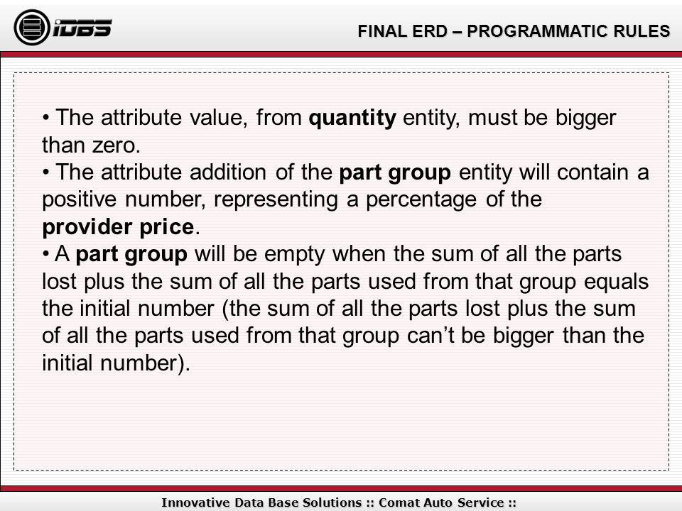 FINAL ERD – PROGRAMMATIC RULES Innovative Data Base Solutions :: Comat Auto Service :: The attribute value, from quantity entity, must be bigger than