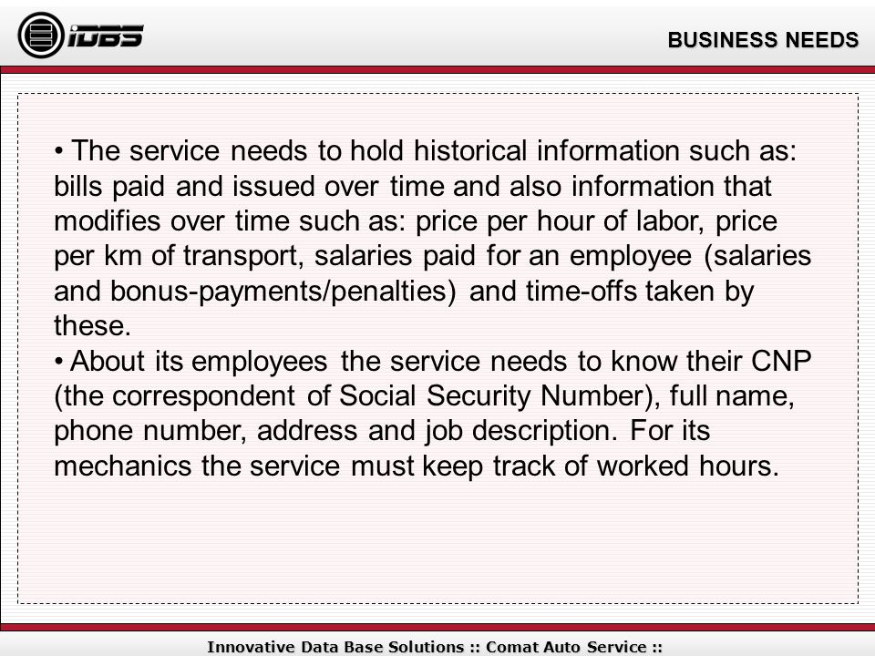 BUSINESS NEEDS Innovative Data Base Solutions :: Comat Auto Service :: The service needs to hold historical information such as: bills paid and issued