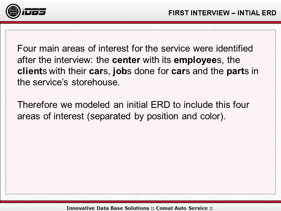 FIRST INTERVIEW – INTIAL ERD Innovative Data Base Solutions :: Comat Auto Service :: Four main areas of interest for the service were identified after