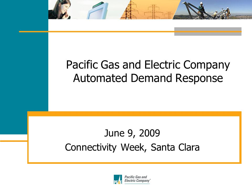 Pacific Gas and Electric Company Automated Demand Response June 9, 2009 Connectivity Week, Santa Clara