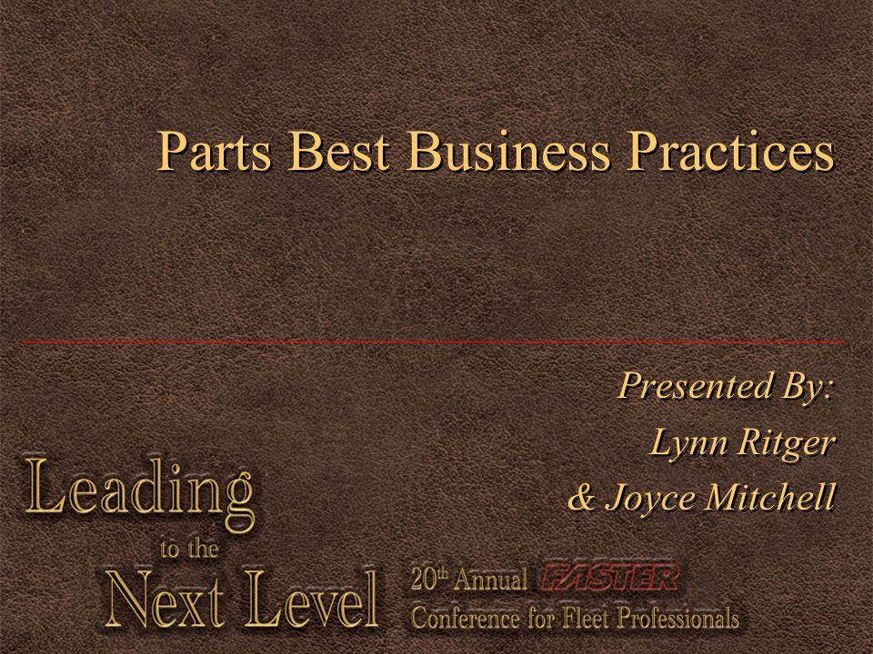 Parts Best Business Practices Presented By: Lynn Ritger & Joyce Mitchell Presented By: Lynn Ritger & Joyce Mitchell
