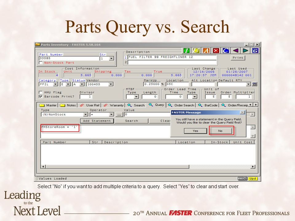 Parts Query vs. Search Select No if you want to add multiple criteria to a query. Select Yes to clear and start over.