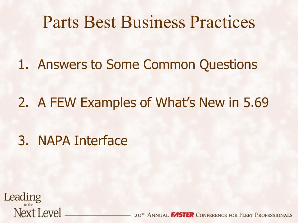 Parts Best Business Practices 1.Answers to Some Common Questions 2.A FEW Examples of Whats New in 5.69 3.NAPA Interface