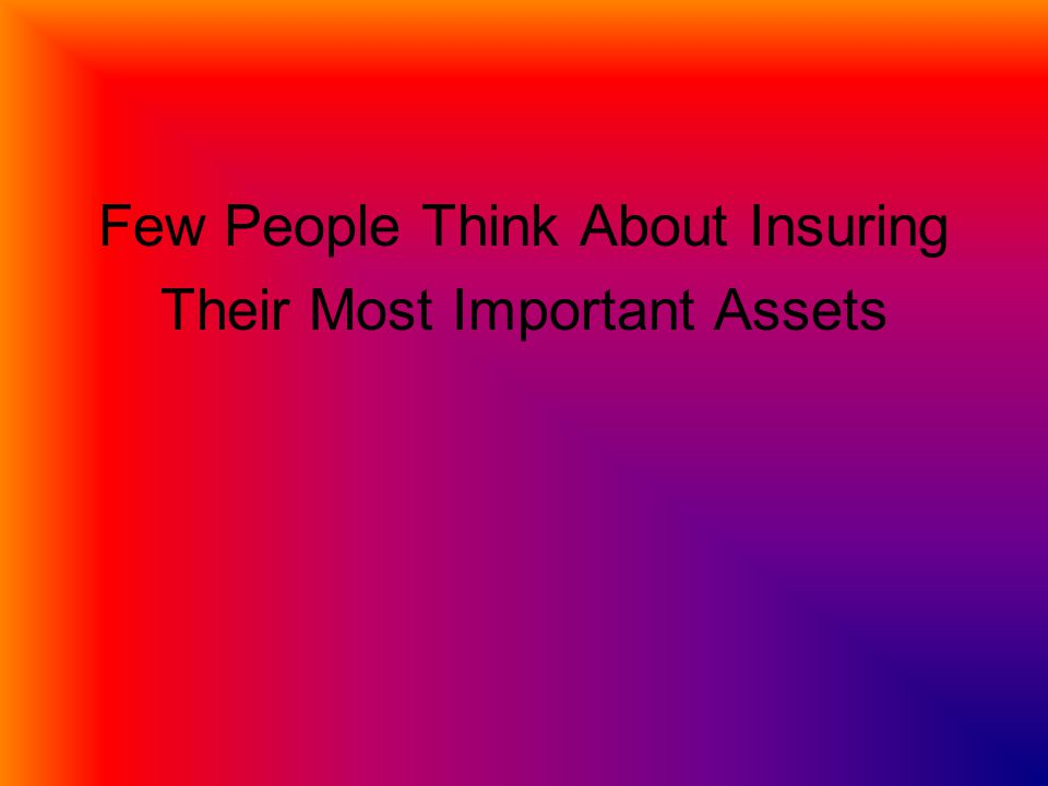 Few People Think About Insuring Their Most Important Assets