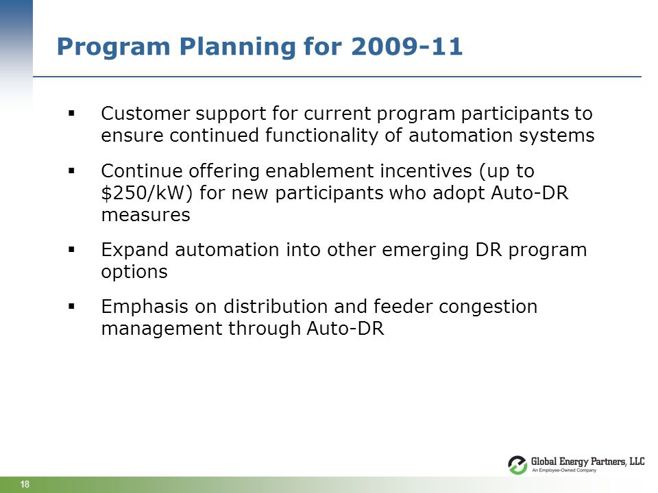 18 Program Planning for 2009-11 Customer support for current program participants to ensure continued functionality of automation systems Continue off