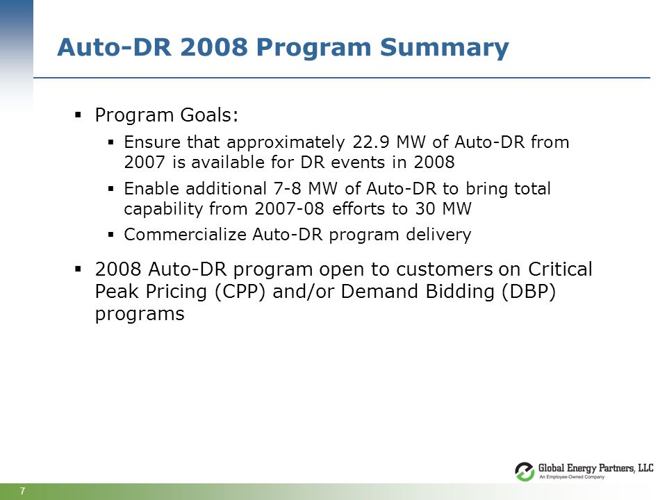 7 Auto-DR 2008 Program Summary Program Goals: Ensure that approximately 22.9 MW of Auto-DR from 2007 is available for DR events in 2008 Enable additio