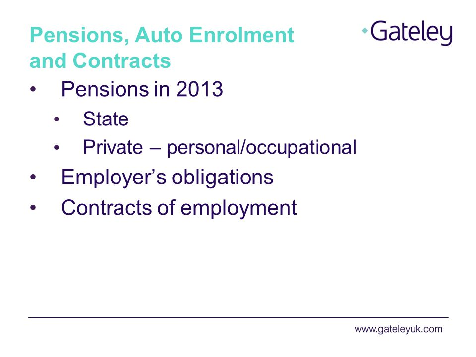 Pensions in 2013 State Private – personal/occupational Employers obligations Contracts of employment