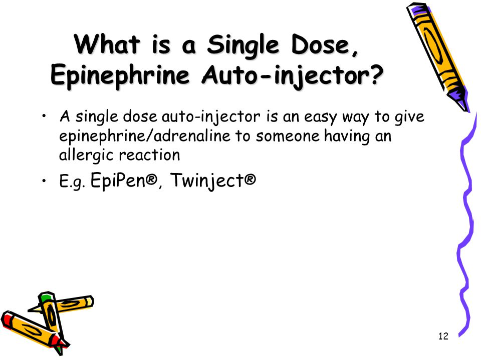 12 What is a Single Dose, Epinephrine Auto-injector.