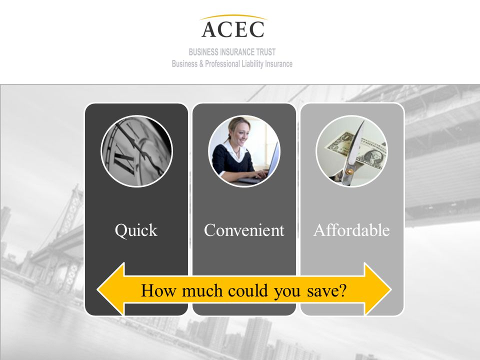 QuickConvenientAffordable How much could you save?