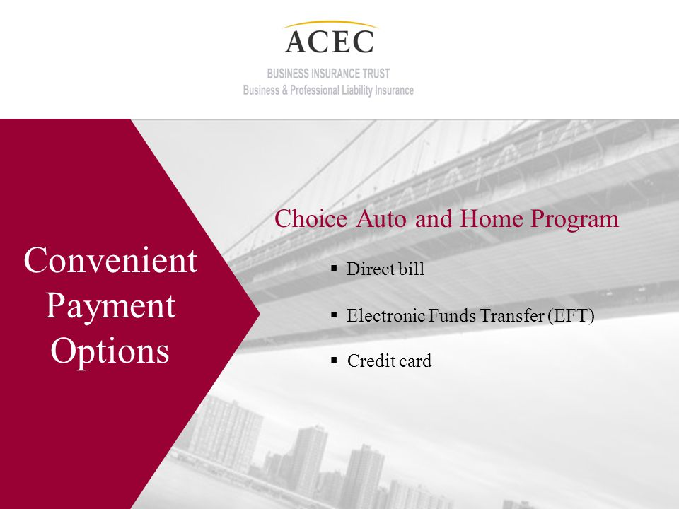 Choice Auto and Home Program Convenient Payment Options Direct bill Electronic Funds Transfer (EFT) Credit card