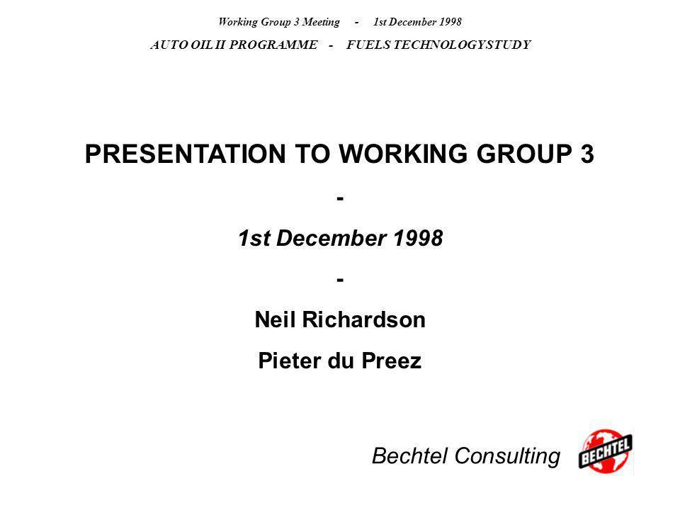 Bechtel Consulting Working Group 3 Meeting - 1st December 1998 AUTO OIL II PROGRAMME - FUELS TECHNOLOGY STUDY PRESENTATION TO WORKING GROUP 3 - 1st December 1998 - Neil Richardson Pieter du Preez