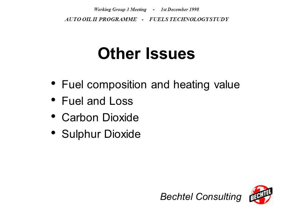 Bechtel Consulting Working Group 3 Meeting - 1st December 1998 AUTO OIL II PROGRAMME - FUELS TECHNOLOGY STUDY Other Issues Fuel composition and heating value Fuel and Loss Carbon Dioxide Sulphur Dioxide
