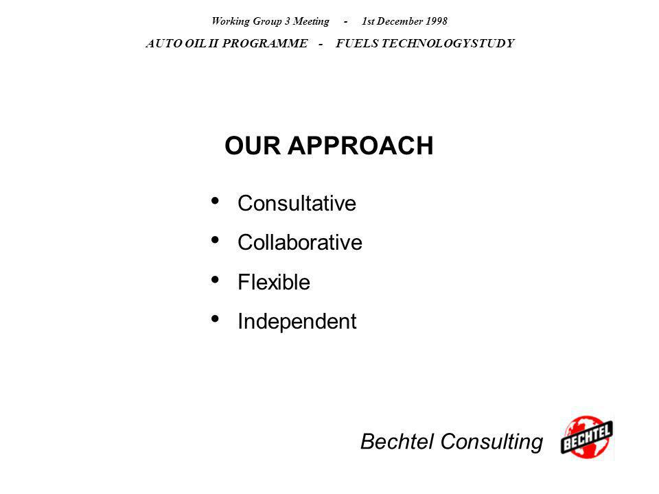 Bechtel Consulting Working Group 3 Meeting - 1st December 1998 AUTO OIL II PROGRAMME - FUELS TECHNOLOGY STUDY OUR APPROACH Consultative Collaborative Flexible Independent