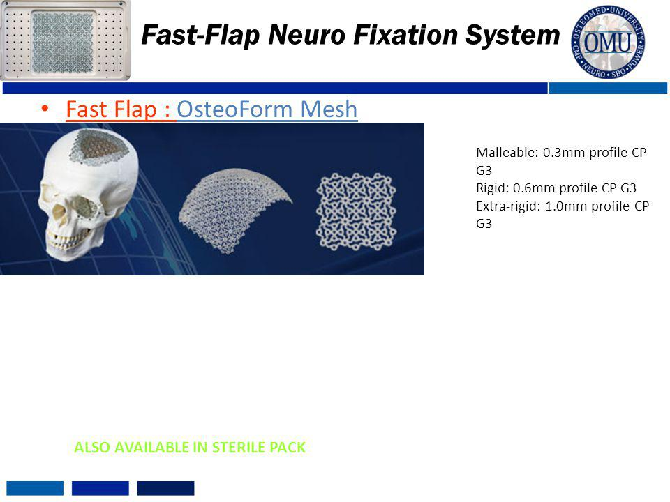 Fast Flap : OsteoForm Mesh Fast-Flap Neuro Fixation System Pre-formed mesh allows for easy adaptation to anatomical curvature of cranium Applicable to