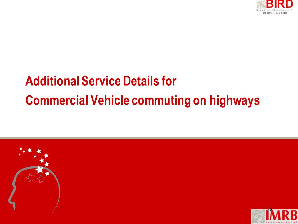 Research-based Consultancy for B2B and technology Markets BIRD 128 Additional Service Details for Commercial Vehicle commuting on highways