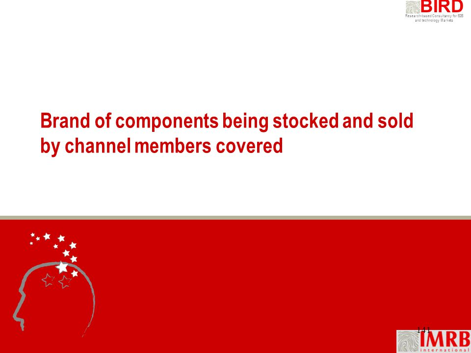 Research-based Consultancy for B2B and technology Markets BIRD 141 Brand of components being stocked and sold by channel members covered