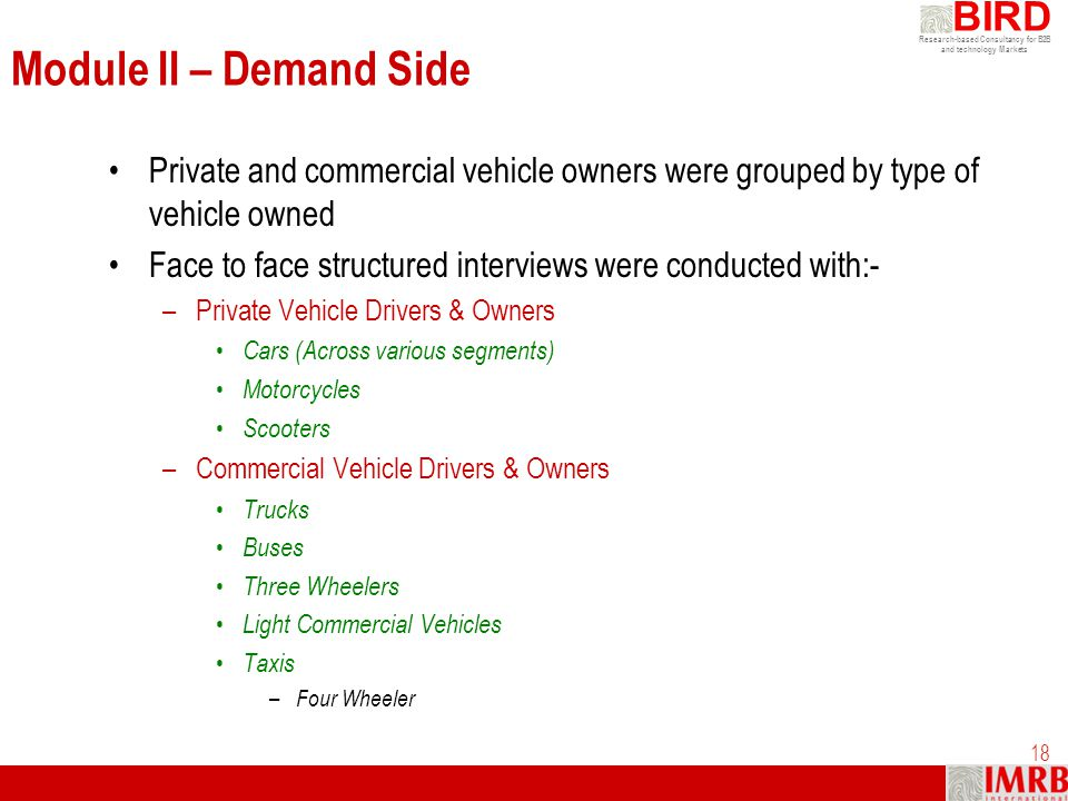 Research-based Consultancy for B2B and technology Markets BIRD 18 Module II – Demand Side Private and commercial vehicle owners were grouped by type o