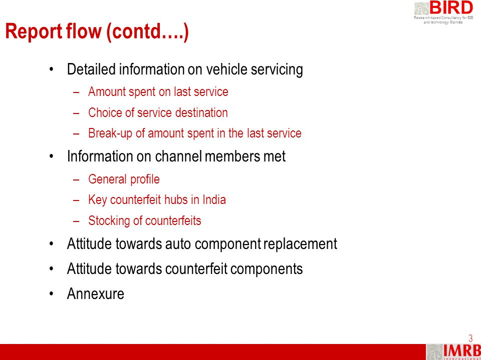 Research-based Consultancy for B2B and technology Markets BIRD 3 Report flow (contd….) Detailed information on vehicle servicing –Amount spent on last