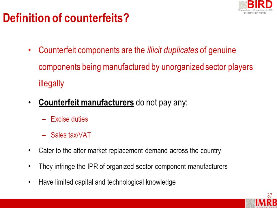 Research-based Consultancy for B2B and technology Markets BIRD 37 Definition of counterfeits? Counterfeit components are the illicit duplicates of gen
