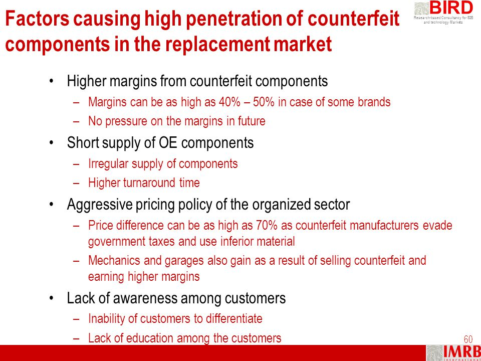 Research-based Consultancy for B2B and technology Markets BIRD 60 Factors causing high penetration of counterfeit components in the replacement market