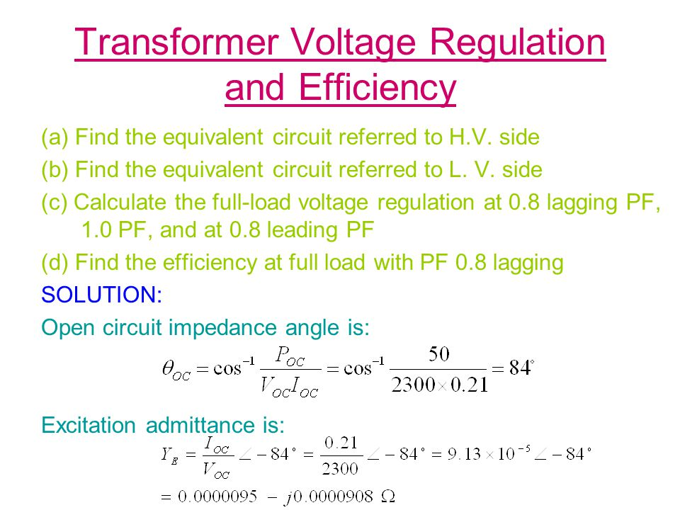Transformer Voltage Regulation and Efficiency (a) Find the equivalent circuit referred to H.V. side (b) Find the equivalent circuit referred to L. V.