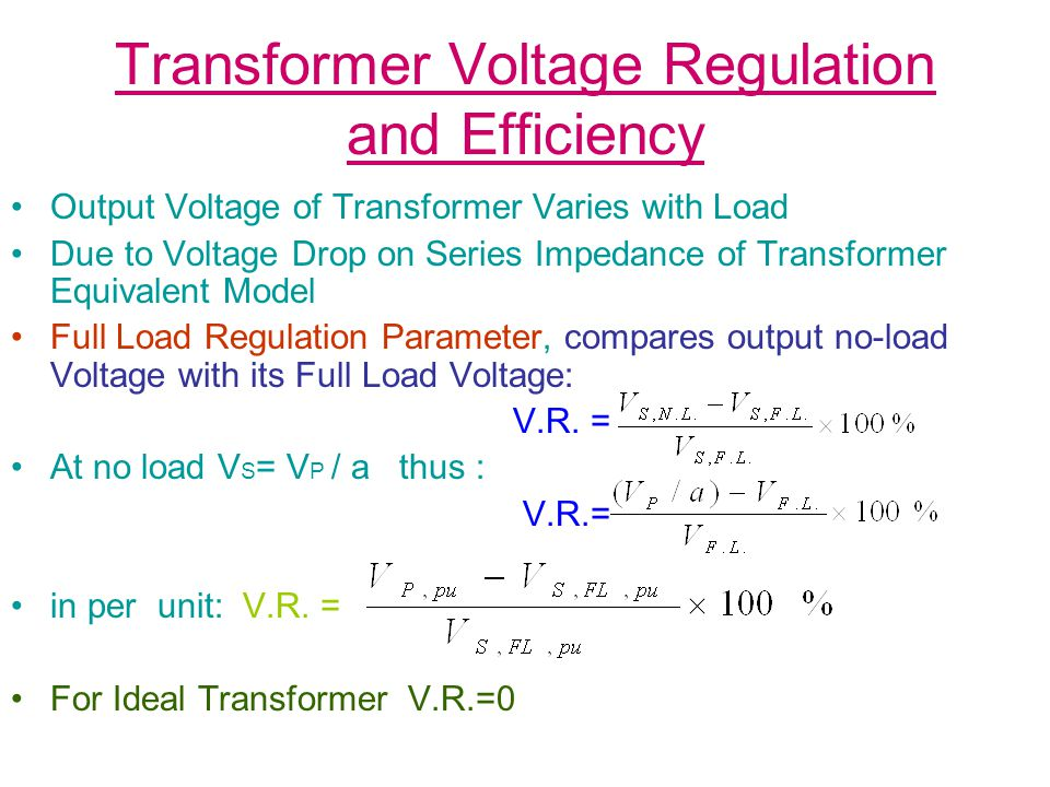 Transformer Voltage Regulation and Efficiency Output Voltage of Transformer Varies with Load Due to Voltage Drop on Series Impedance of Transformer Eq