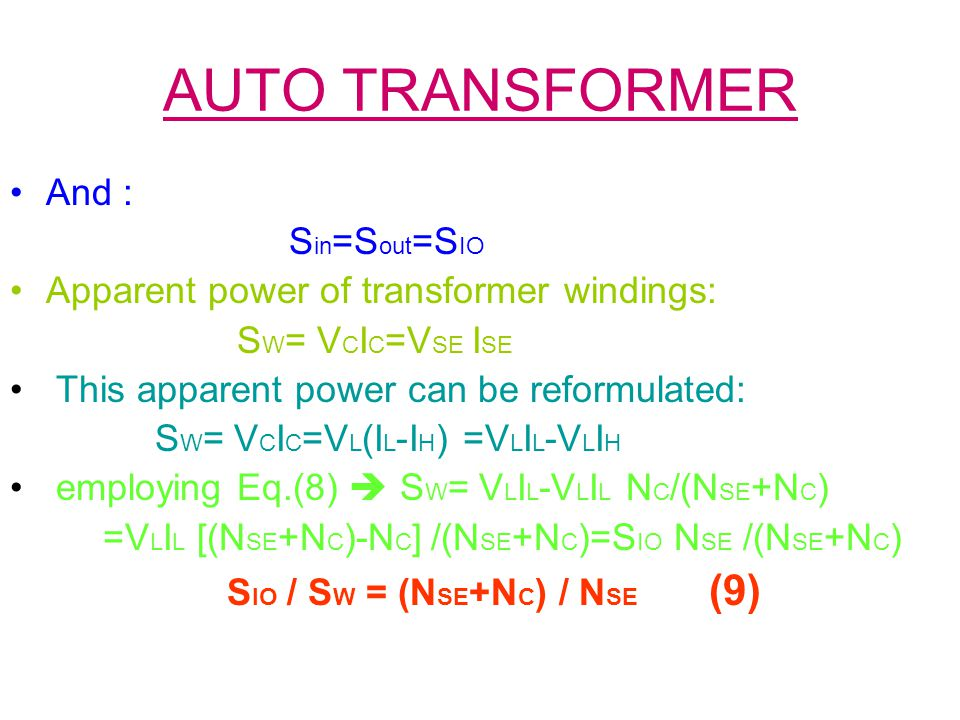AUTO TRANSFORMER And : S in =S out =S IO Apparent power of transformer windings: S W = V C I C =V SE I SE This apparent power can be reformulated: S W