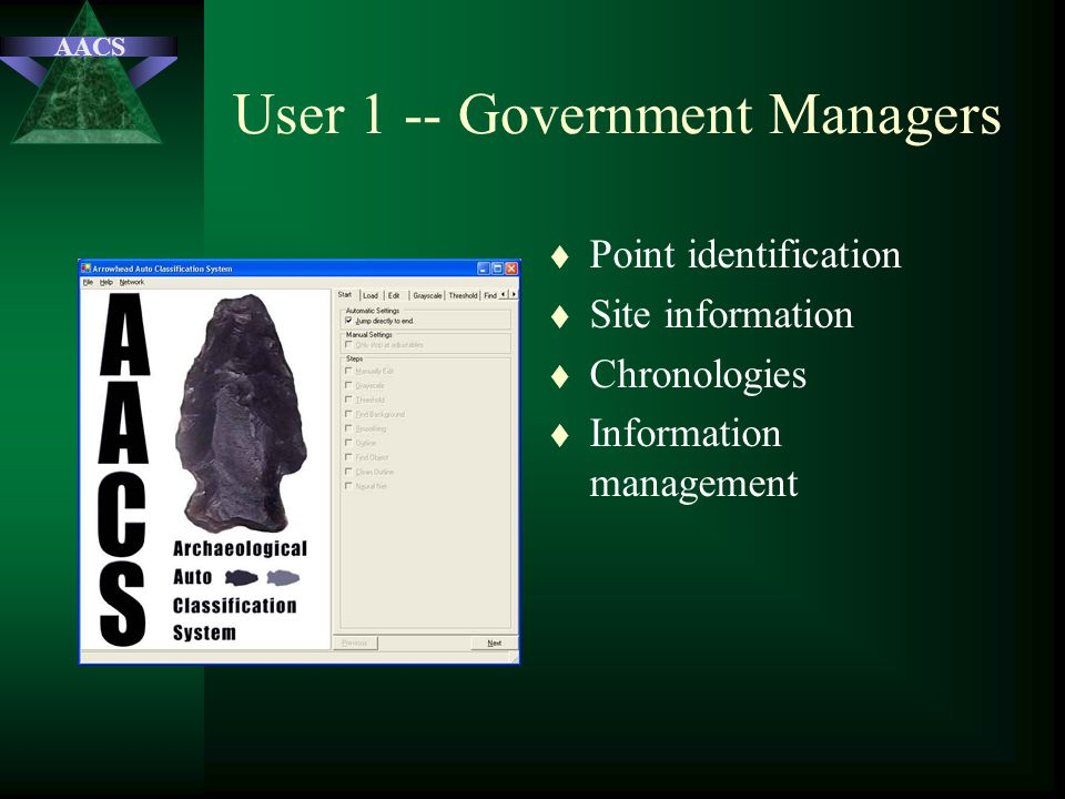 AACS User 1 -- Government Managers t Point identification t Site information t Chronologies t Information management