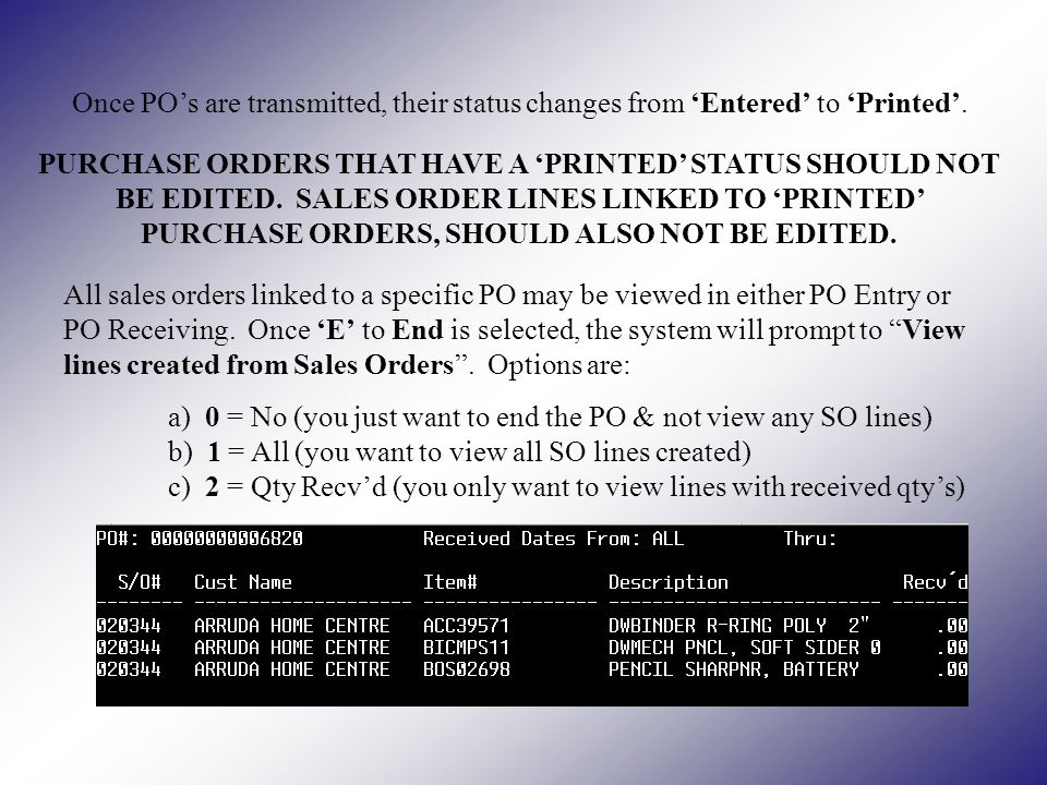 All sales orders linked to a specific PO may be viewed in either PO Entry or PO Receiving.