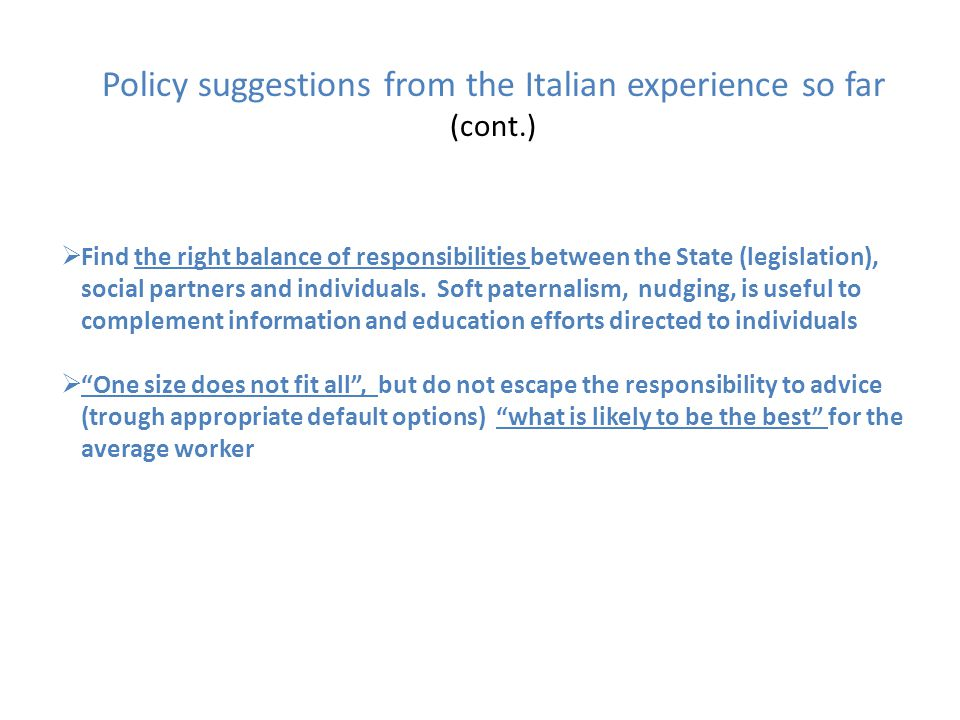 Policy suggestions from the Italian experience so far (cont.) Find the right balance of responsibilities between the State (legislation), social partners and individuals.