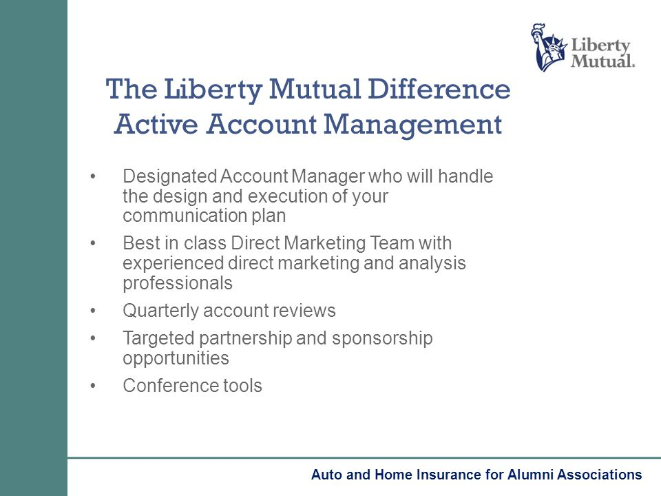 The Liberty Mutual Difference Active Account Management Designated Account Manager who will handle the design and execution of your communication plan