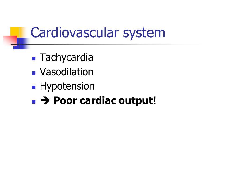 Cardiovascular system Tachycardia Vasodilation Hypotension Poor cardiac output!