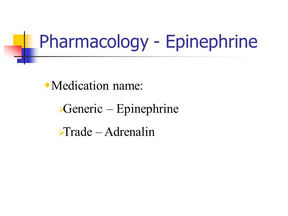 Pharmacology - Epinephrine Medication name: Generic – Epinephrine Trade – Adrenalin