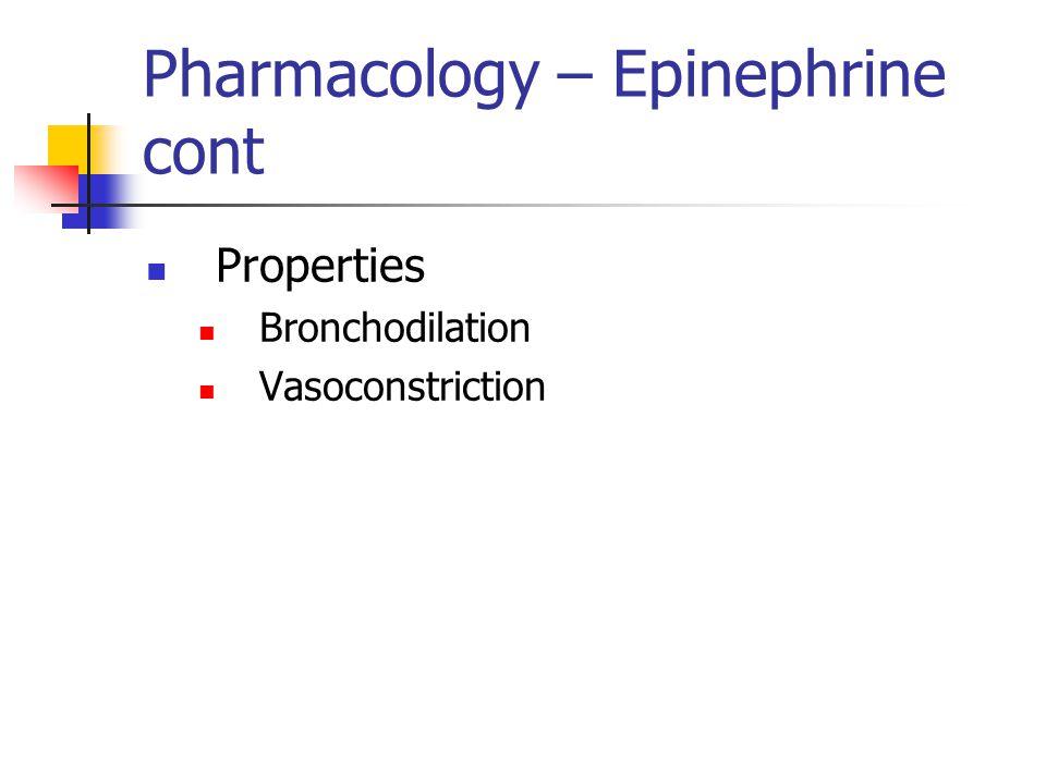 Pharmacology – Epinephrine cont Properties Bronchodilation Vasoconstriction