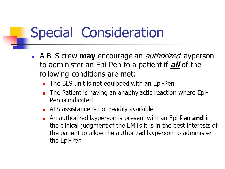 Special Consideration A BLS crew may encourage an authorized layperson to administer an Epi-Pen to a patient if all of the following conditions are me